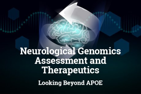 Neurological Genomics Assessment and Therapeutics - Looking Beyond APOE