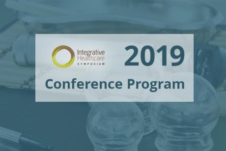 Integrative Healthcare Symposium - 2019 Conference Program
