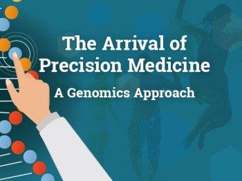 The Arrival of Precision Medicine - A Genomics Approach